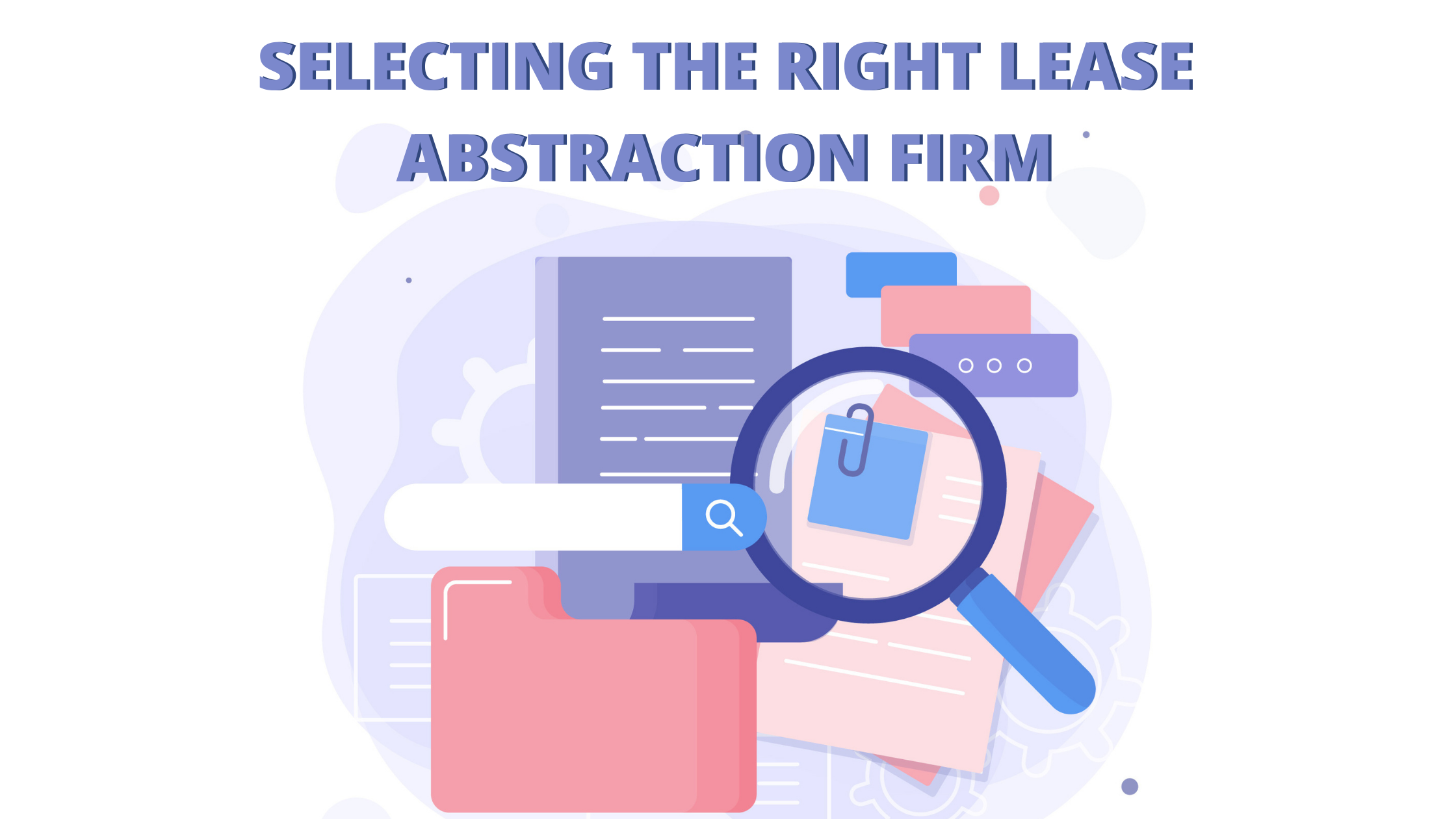 Criteria for selecting the lease abstraction firm that's right for you